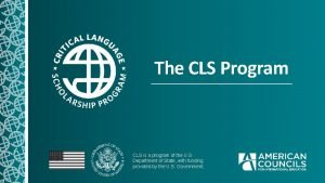 The CLS Program CLS is a program of