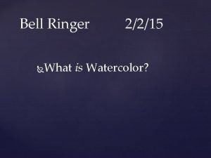 Bell Ringer 2215 What is Watercolor Watercolor Introduction
