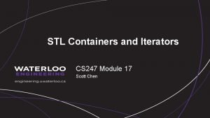 STL Containers and Iterators CS 247 Module 17