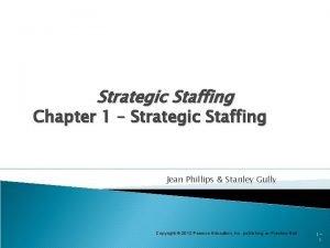 Strategic Staffing Chapter 1 Strategic Staffing Jean Phillips