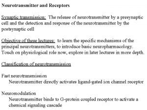 Neurotransmitter and Receptors Synaptic transmission The release of