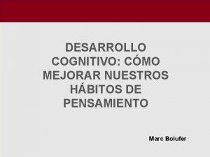 DESARROLLO COGNITIVO CMO MEJORAR NUESTROS HBITOS DE PENSAMIENTO