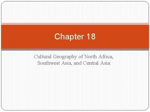 Chapter 18 Cultural Geography of North Africa Southwest