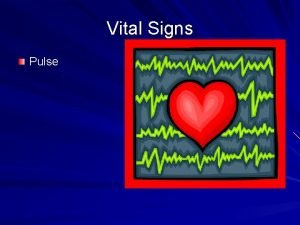 Vital Signs Pulse What is the Pulse A