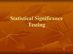 Statistical Significance Testing 1 The purpose of Statistical