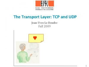 The Transport Layer TCP and UDP JeanYves Le