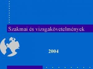 Szakmai s vizsgakvetelmnyek 2004 Nemzeti szakkpzs fejlesztsi kezdemnyezs