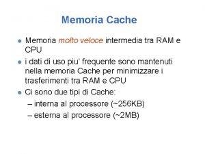 Memoria Cache l l l Memoria molto veloce