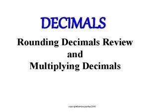 DECIMALS Rounding Decimals Review and Multiplying Decimals copyrightamberpasillas