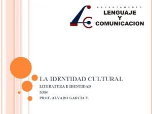 LA IDENTIDAD CULTURAL LITERATURA E IDENTIDAD NM 4
