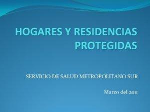 HOGARES Y RESIDENCIAS PROTEGIDAS SERVICIO DE SALUD METROPOLITANO