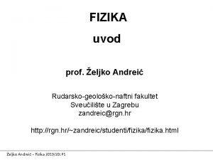 FIZIKA uvod prof eljko Andrei Rudarskogeolokonaftni fakultet Sveuilite
