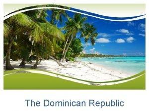 The Dominican Republic The Dominican Republic Europeans first