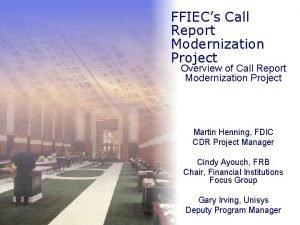 FFIECs Call Report Modernization Project Overview of Call