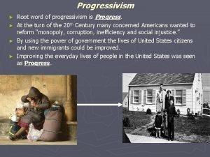 Progressivism Root word of progressivism is Progress At