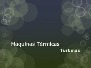 Mquinas Trmicas Turbinas TURBINAS Turbina um equipamento construdo