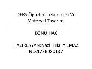 DERS retim Teknolojisi Ve Materyal Tasarm KONU HAC