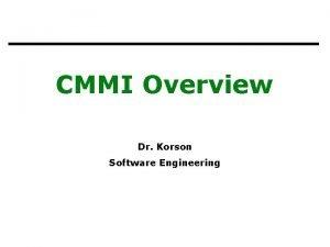 CMMI Overview Dr Korson Software Engineering Maturity vs