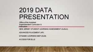 2019 DATA PRESENTATION Office of the Assistant Superintendent