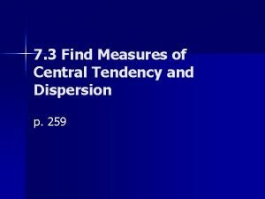 7 3 Find Measures of Central Tendency and
