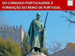 DO CONDADO PORTUCALENSE FORMAO DO REINO DE PORTUGAL