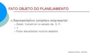 FATO OBJETO DO PLANEJAMENTO Representativo complexo empresarial l