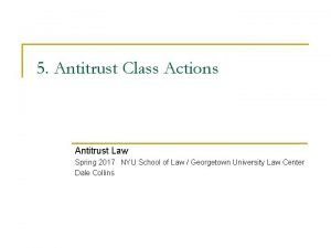 5 Antitrust Class Actions Antitrust Law Spring 2017