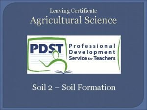 Leaving Certificate Agricultural Science Soil 2 Soil Formation