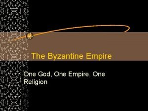 The Byzantine Empire One God One Empire One
