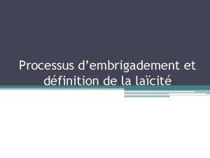 Processus dembrigadement et dfinition de la lacit Processus