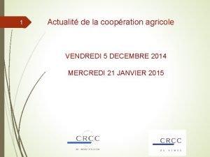 1 Actualit de la coopration agricole VENDREDI 5