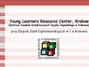 Young Learners Resource Center Krakow Centrum Zasobw Dydaktycznych
