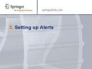 springerlink com 5 Setting up Alerts Creating Alerts