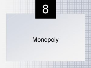 8 Monopoly Outline Monopoly Defined The Monopolists Supply