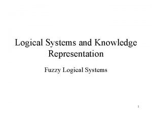 Logical Systems and Knowledge Representation Fuzzy Logical Systems
