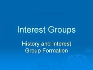 Interest Groups History and Interest Group Formation Interest