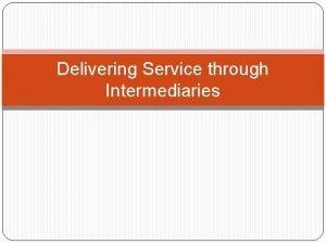 Delivering Service through Intermediaries Service Provider Participants Service