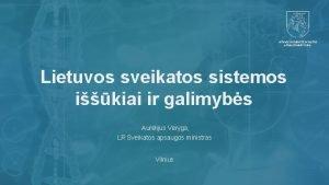 LIETUVOS RESPUBLIKOS SVEIKATOS APSAUGOS MINISTERIJA Lietuvos sveikatos sistemos