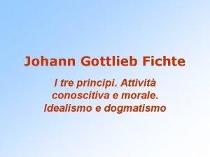 Johann Gottlieb Fichte I tre principi Attivit conoscitiva