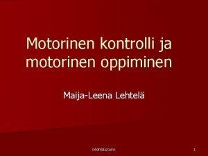 Motorinen kontrolli ja motorinen oppiminen MaijaLeena Lehtel mllehteloamk