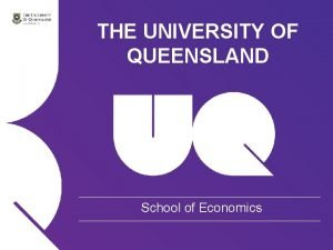 THE UNIVERSITY OF QUEENSLAND School of Economics AUSTRALIA