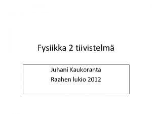 Fysiikka 2 tiivistelm Juhani Kaukoranta Raahen lukio 2012