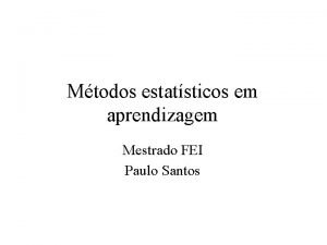 Mtodos estatsticos em aprendizagem Mestrado FEI Paulo Santos