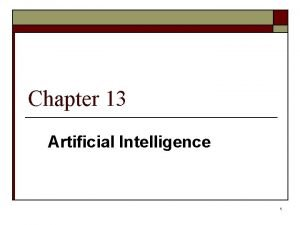 Chapter 13 Artificial Intelligence 1 Artificial Intelligence Artificial