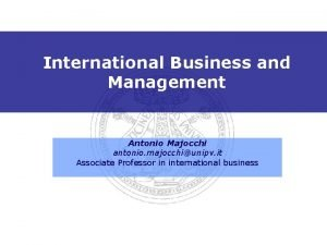 International Business and Management Antonio Majocchi antonio majocchiunipv