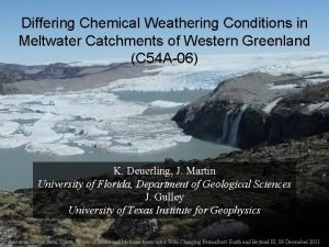 Differing Chemical Weathering Conditions in Meltwater Catchments of