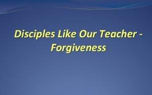 Disciples Like Our Teacher Forgiveness 2014 Theme Disciples