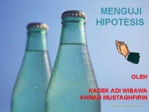 MENGUJI HIPOTESIS OLEH KADEK ADI WIBAWA AHMAD MUSTAGHFIRIN