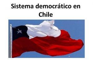 Sistema democrtico en Chile Sistema poltico democrtico Forma