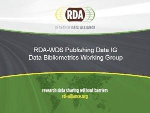 RDAWDS Publishing Data IG Data Bibliometrics Working Group